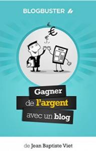Gagner de l'Argent avec un Blog - de Jean-Baptiste VIET