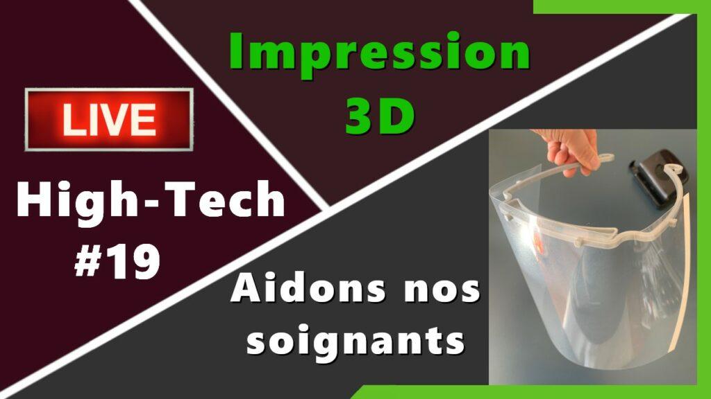 Live HighTech JusteGeek : visières imprimées en 3D